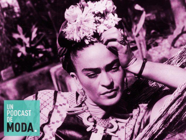 """Un Podcast de Moda #23: """"Frida Kahlo inventó el selfie"""""""